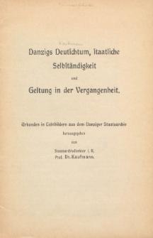 Danzigs Deutschtum, staatliche Selbständigkeit und Geltung in der Vergangenheit : Urkunden in Lichtbildern aus dem Danziger Staatsarchiv