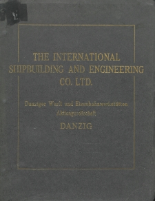 The International Shipbuilding and Engineering Comp. Limited Danzig : Danziger Werft und Eisenbahnwerkstätten A.-G.