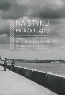 Na styku morza i lądu : wystawa fotograficzna ze zbiorów Muzeum Miasta Gdyni