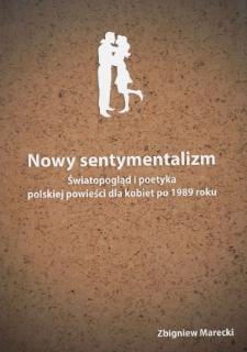 Nowy sentymentalizm : światopogląd i poetyka polskiej powieści dla kobiet po 1989 roku