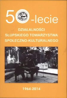 50-lecie działalności Słupskiego Towarzystwa Społeczno-Kulturalnego : 1964-2014