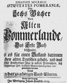 Johannis Micraelii Antiquitates Pomeraniae, oder Sechs Bucher vom Alten Pommerlande