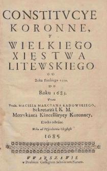 Constitucye koronne, y Wielkiego Xięstwa Litewskiego od Roku Panskiego 1550 do Roku 1783 / przez Macieia Marcyna Ładowskiego