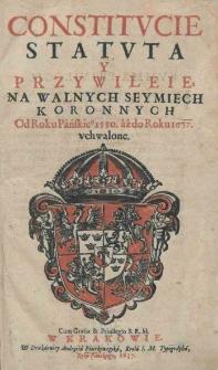 Constitucie statuta y przywileie, na walnych seymiech koronnych od roku pańskieo 1550 aż do roku 1637 uchwalone