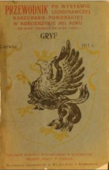 Gryf : przewodnik po wystawie ludoznawczej kaszubsko-pomorskiej w Kościerzynie 1911 roku od 25 czerwca do 23 lipca, 1911, czerwiec