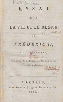 Essai sur la vie et le regne de Frederic II, roi de Prusse