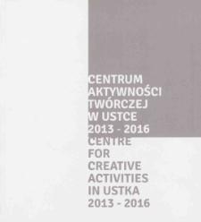 Centrum Aktywności Twórczej w Ustce 2013-2016 = Centre for Creative Activities in Ustka 2013-2016
