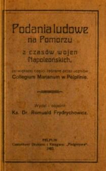 Podania ludowe na Pomorzu z czasów wojen Napoleońskich, po większej części zebrane przez uczniów Collegium Marianum w Pelplinie