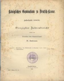 Königliches Gymnasium zu Deutsch-Krone. Schuljahr 1894/95. Vierzigster Jahresbericht erstattet vom Direktor des Gymnasiums