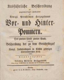 Ausfuhrliche Beschreibung des gegenwartigen Zustandes des Konigl. Preussischen Herzogthums Vor-und Hinter-Pommern. T. 2, Cz. 2