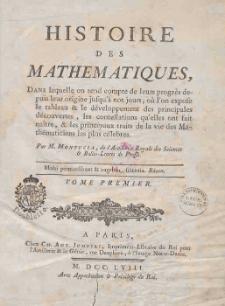 Histoire des mathematiques : dans laquelle on red compte de leurs progres depuis leur origine jufqu'a nos jours... T.1 / Jean-Etienne Montucla ; par M. Montucla