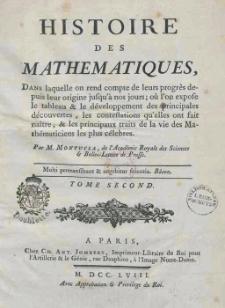 Histoire des mathematiques : dans laquelle on red compte de leurs progres depuis leur origine jufqu'a nos jours... T.2 / Jean-Etienne Montucla ; par M. Montucla