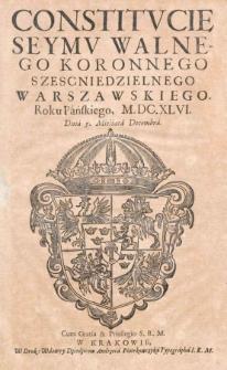 Constitucie Seymu Walnego Koronnego szescniedzielnego warszawskiego, Roku Pańskiego, M.DC.XLVI [1646]. Dnia 5. Miesiąca Decembra