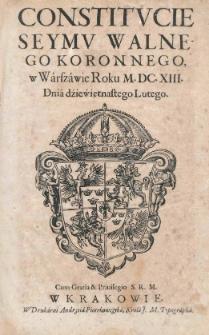 Constitucie Seymu Walnego Koronnego, w Warszawie Roku M.DC.XIII [1613]. Dnia dźiewiętnastego lutego