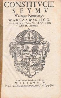 Constitucie Seymu Walnego Koronnego Warszawskiego, Dwuniedzielnego. Roku Pań:. M.DC.XXIX [1629]. Dnia 27. Listopada