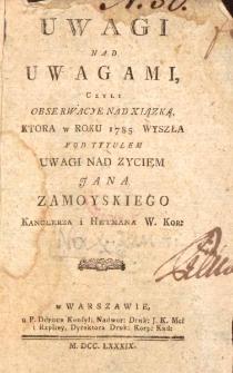 """Uwagi nad uwagami czyli obserwacye nad xiązką, ktora w roku 1785 wyszła pod tytułem """"Uwagi nad życiem Jana Zamoyskiego"""""""