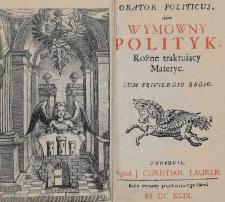 Orator politicus albo wymowny polityk, różne traktujący materie