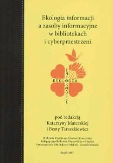 Ekologia informacji a zasoby informacyjne w bibliotekach i cyberprzestrzeni