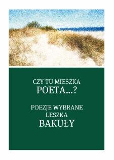Czy tu mieszka poeta...? : poezje zebrane Leszka Bakuły