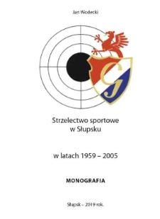 Strzelectwo sportowe w Słupsku w latach 1959-2005 : monografia
