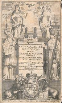 Concordantiae Bibliorum, juxta exemplar vulgatae editionis sixti V. Pontif. Max. jussu recognitum et Clementis VIII. autoritate editum