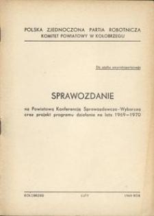 Sprawozdanie na Powiatową Konferencję Sprawozdawczo-Wyborczą oraz projekt programu działania na lata 1969-1970