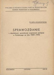 Sprawozdanie z działalności powiatowej organizacji partyjnej w Kołobrzegu za lata 1969-1970