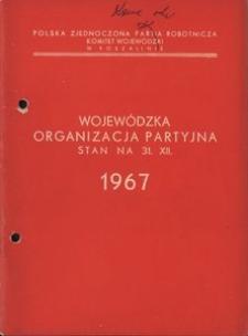 Wojewódzka Organizacja Partyjna. Stan na 31.XII.1967