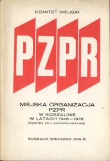 Miejska Organizacja PZPR w Koszalinie w latach 1945-1978 : materiały sesji popularno-naukowej