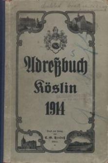Adressbuch der Stadt Köslin : Allgemeiner Wohnungsanzeiger und Geschäftshandbuch für das Jahr 1914