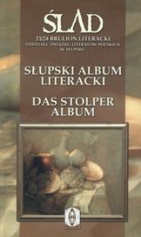 Ślad - 23/24. Słupski album literacki = Das Stolper Album : [Brulion Literacki Oddziału Związku Literatów Polskich w Słupsku]