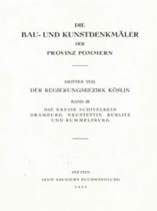 Die Bau- und Kunstdenkmäler des Regierungsbezirks Köslin. Band III: Die Kreise Schivelbein, Dramburg, Neustettin, Bublitz und Rummelsburg