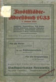 Zwölfstädte-Adressbuch 1933. Enthaltend die Städte: Neustettin, Rummelsburg, Bad Polzin, Bublitz, Falkenburg, Jastrow, Schlochau, Tempelburg, Hammerstein, Ratzebuhr, Bärwalde (Pom.) und Baldenburg nach Einwohnerzahlen geordnet