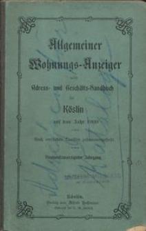 Allgemeiner Wohnungs-Anzeiger nebst Adress- und Geschäfts-Handbuch für Köslin für das Jahr 1909