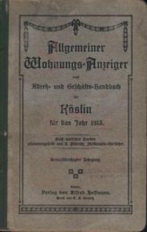 Allgemeiner Wohnungs-Anzeiger nebst Adress- und Geschäfts-Handbuch für Köslin für das Jahr 1913