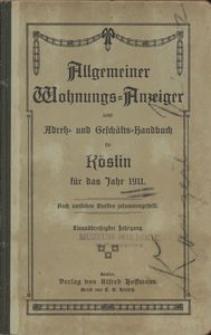 Allgemeiner Wohnungs-Anzeiger nebst Adress- und Geschäfts-Handbuch für Köslin für das Jahr 1911