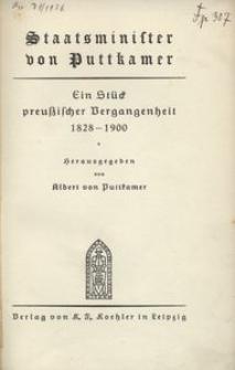 Staatsminister von Puttkamer. Ein Stück preußischer Vergangenheit 1828-1900