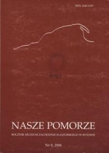 Nasze Pomorze : rocznik Muzeum Zachodnio-Kaszubskiego w Bytowie, [2006], nr 8