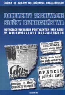 Źródła do Dziejów Województwa Koszalińskiego. Z. 1, Dokumenty archiwalne Służby Bezpieczeństwa dotyczące wydarzeń politycznych 1968 roku w województwie koszalińskim